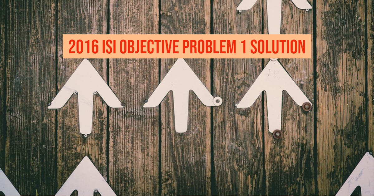 2016 ISI Objective Solution Problem 1