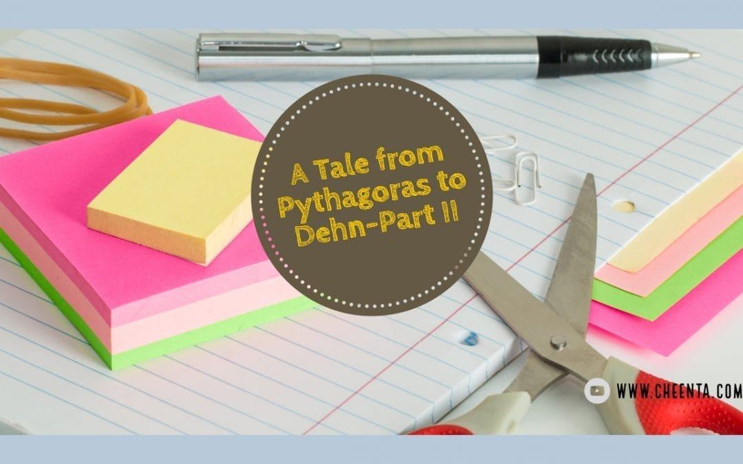Dudeney Puzzle: A Tale from Pythagoras to Dehn – Part II