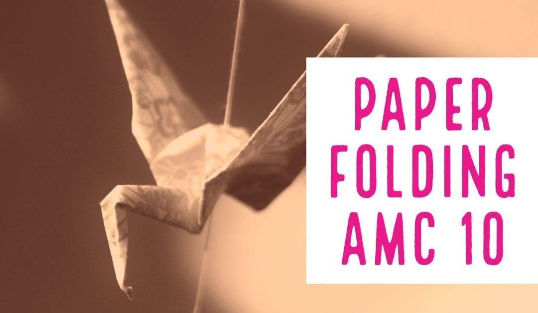 AMC 10 Paper Folding Geometry
