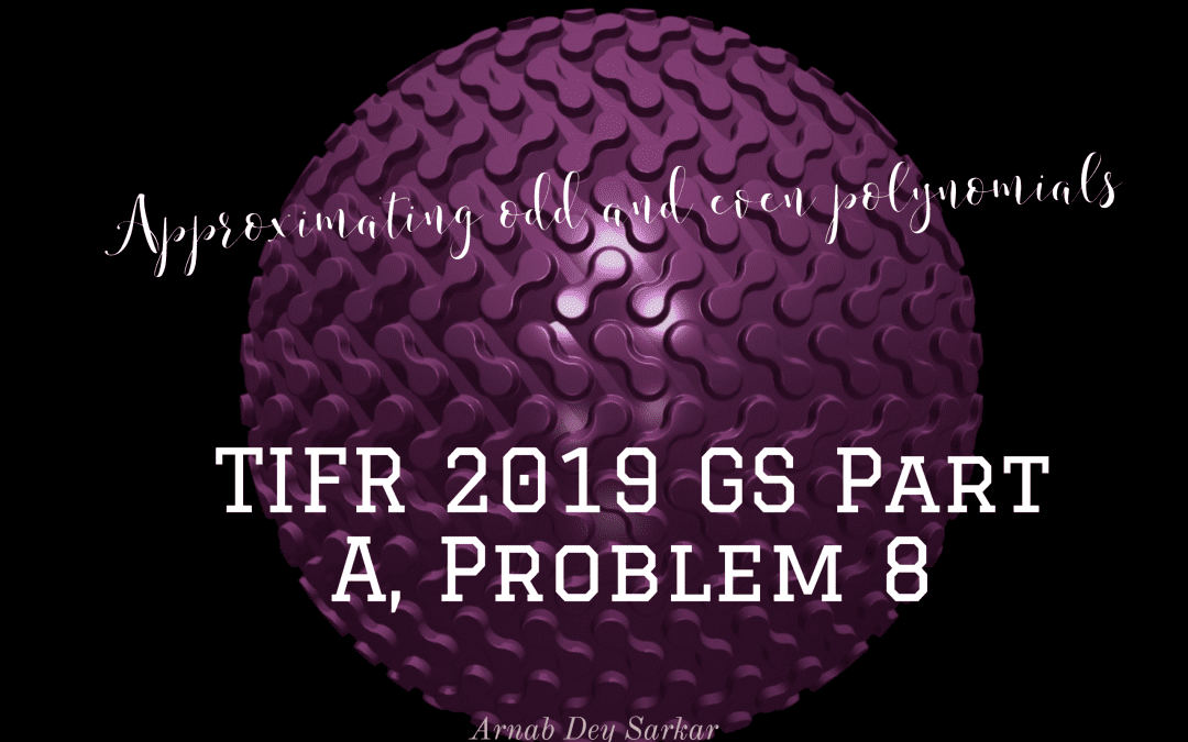 Approximating odd and even polynomials: TIFR 2019 GS Part A, Problem 8
