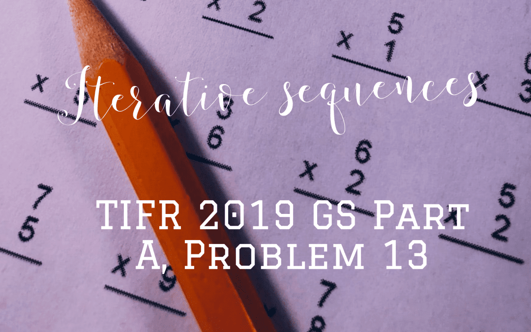 Iterative sequences:TIFR 2019 GS Part A, Problem 13