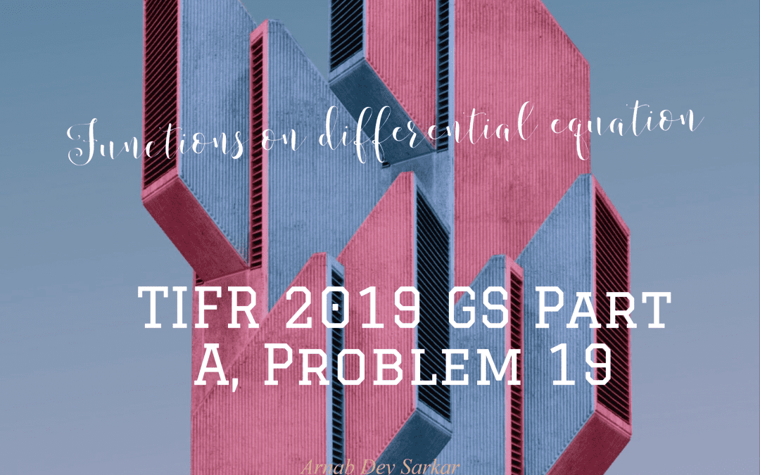 Functions on differential equation:TIFR 2019 GS Part A, Problem 19