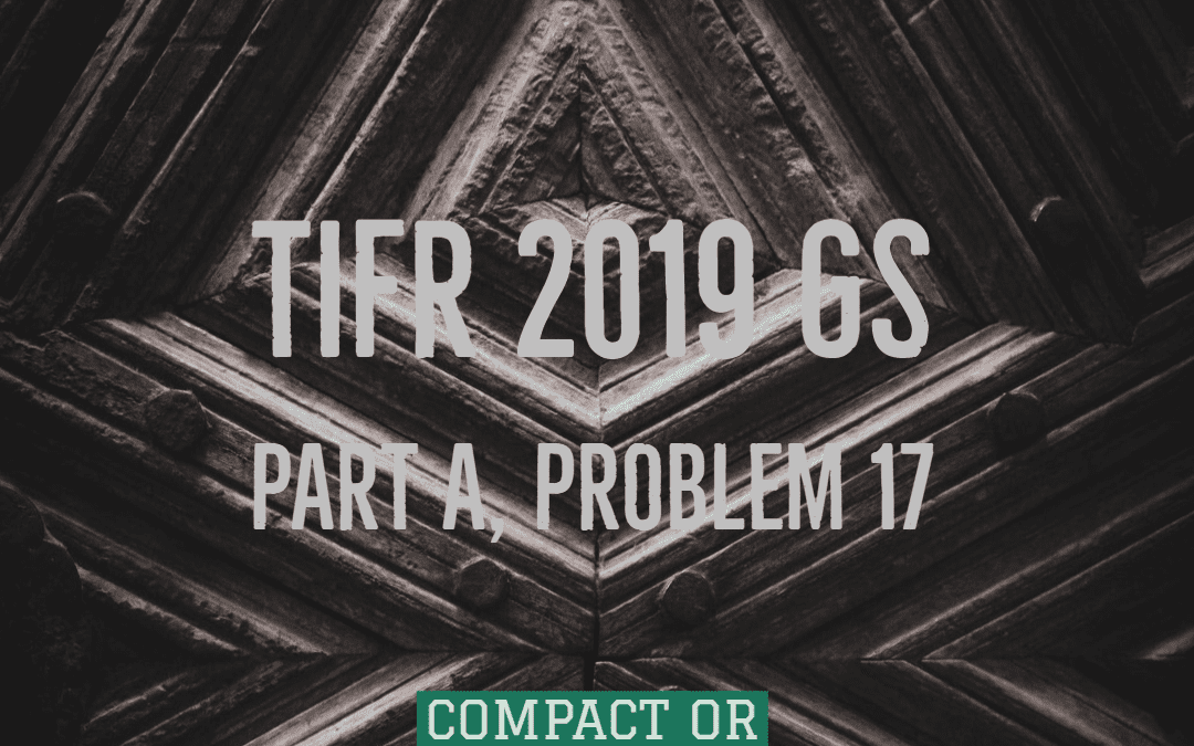 Compact or connected:TIFR 2019 GS Part A, Problem 17