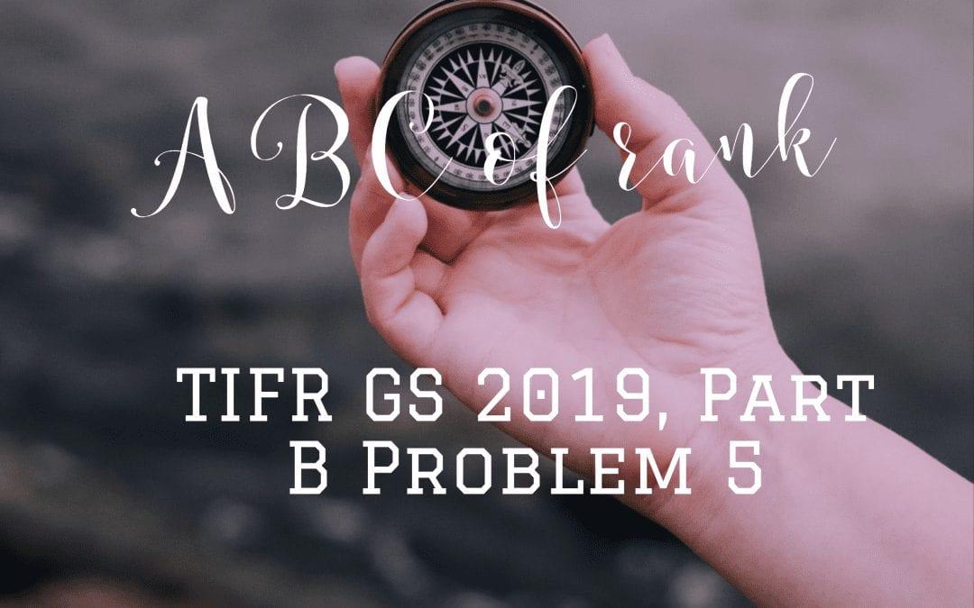 ABC of rank: TIFR GS 2019, Part B Problem 5