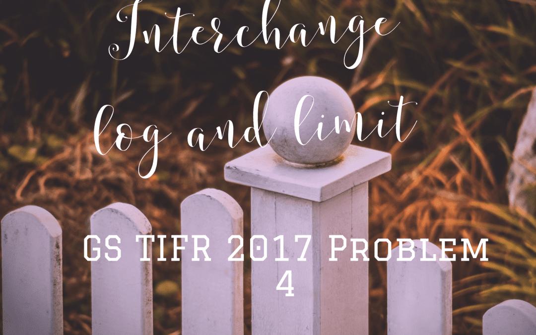 Interchange log and limit: TIFR GS 2017 Part A Problem 4