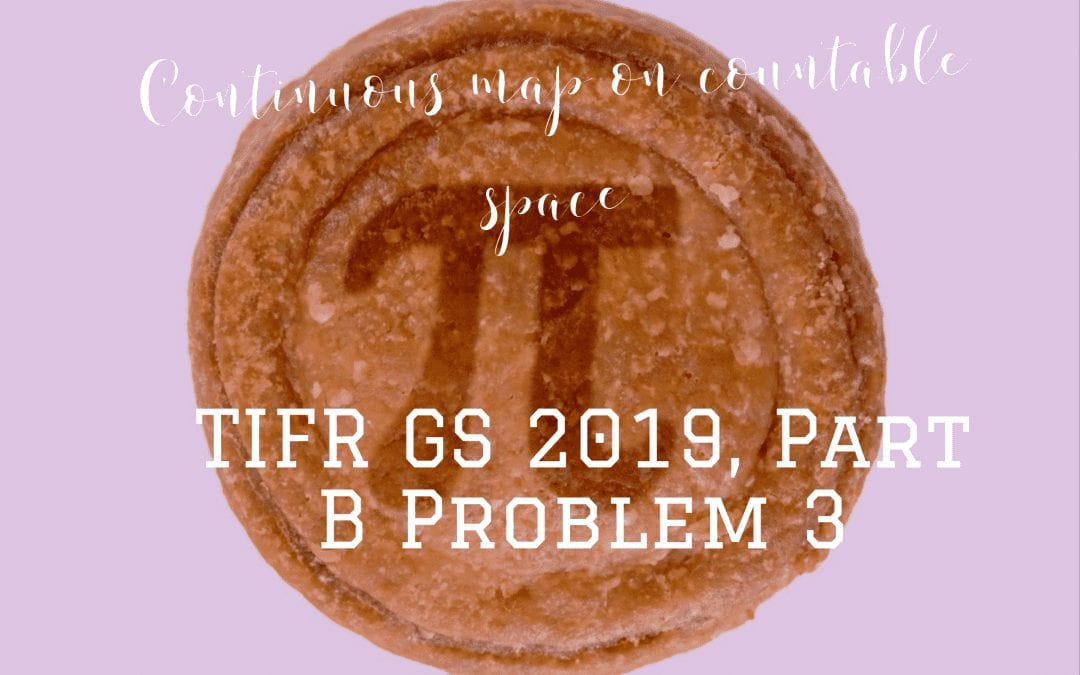 Continuous map on countable space: TIFR GS 2019, Part B Problem 3