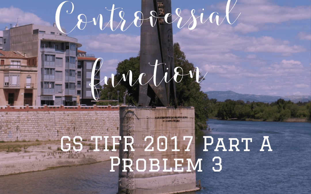 Controversial Function: TIFR GS 2017 Part A Problem 3