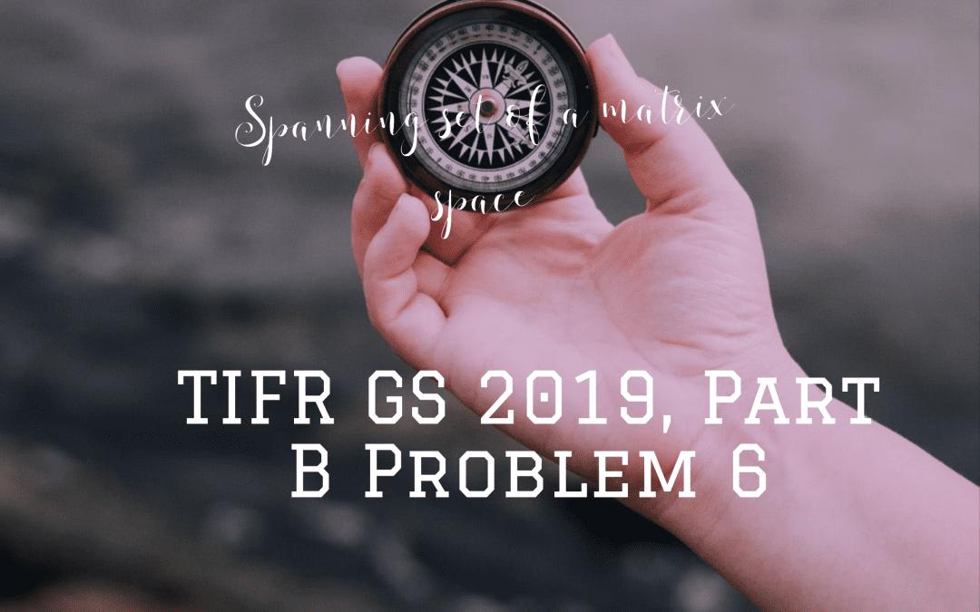 Spanning set of a matrix space: TIFR GS 2019, Part B Problem 6