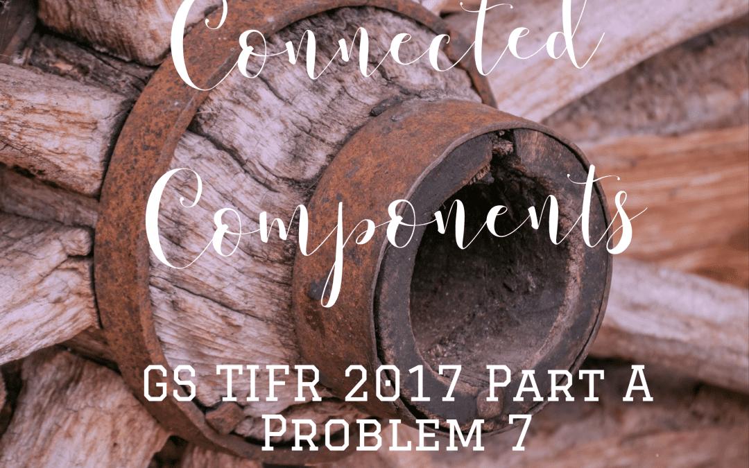 Connected Components: TIFR GS 2017 Part A Problem 7