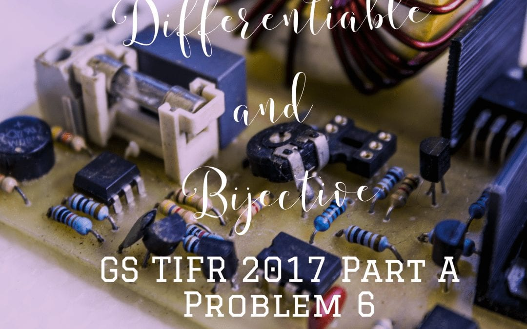 Differentiable and Bijective: TIFR GS 2017 Part A Problem 6.