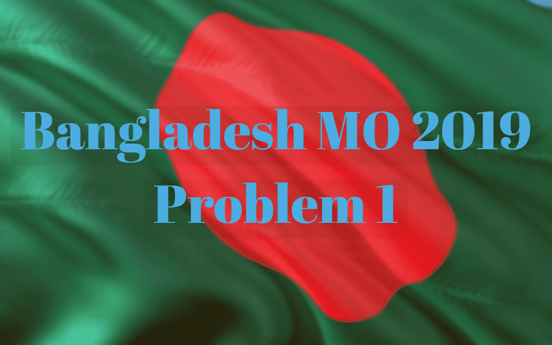 Bangladesh MO 2019 Problem 1 – Number Theory