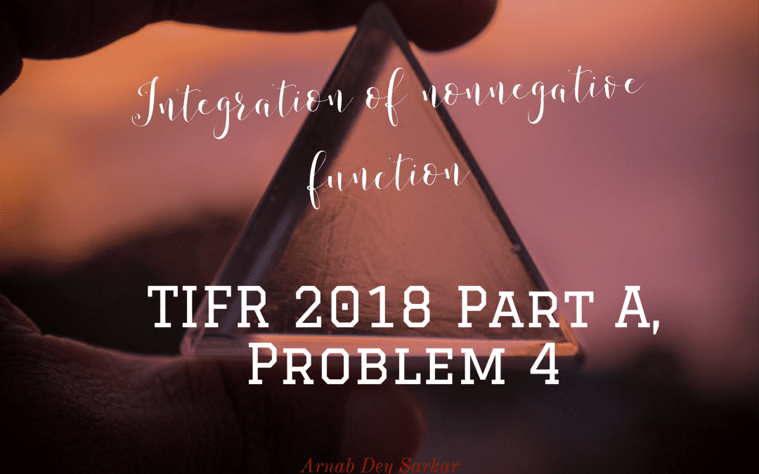 Integration of nonnegative function: TIFR 2018 Part A, Problem 4