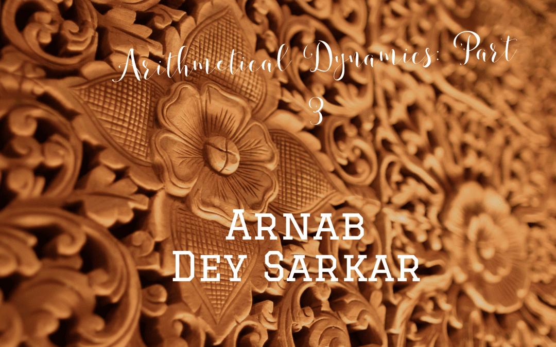 Arithmetical Dynamics: Part 3