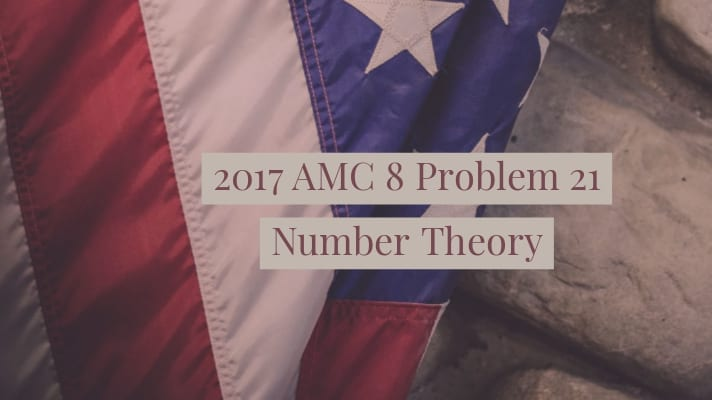 2017 AMC 8 Problem 21 Number Theory