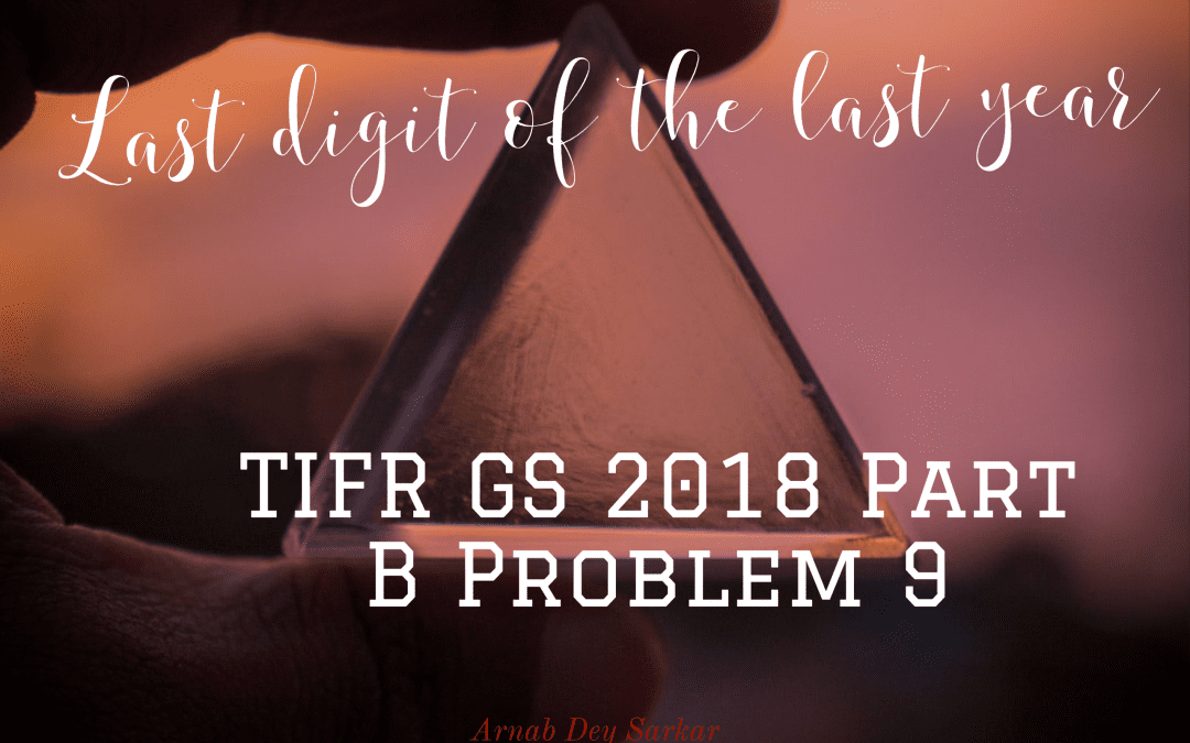 Last three digit of the last year: TIFR GS 2018 Part B Problem 9