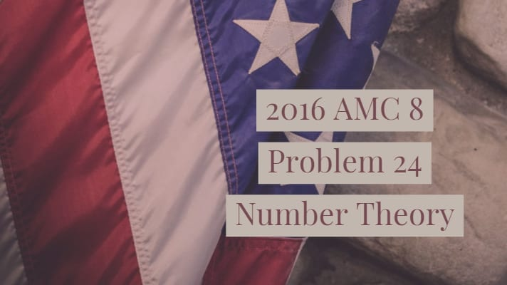 2016 AMC 8 Problem 24 Number Theory