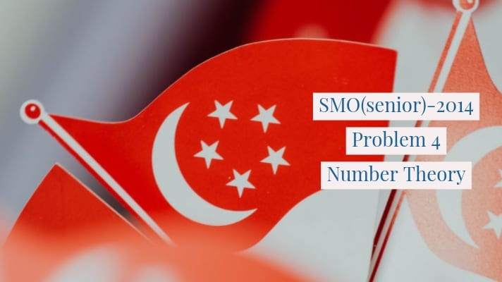 SMO (senior) -2014/problem-4 Number Theory