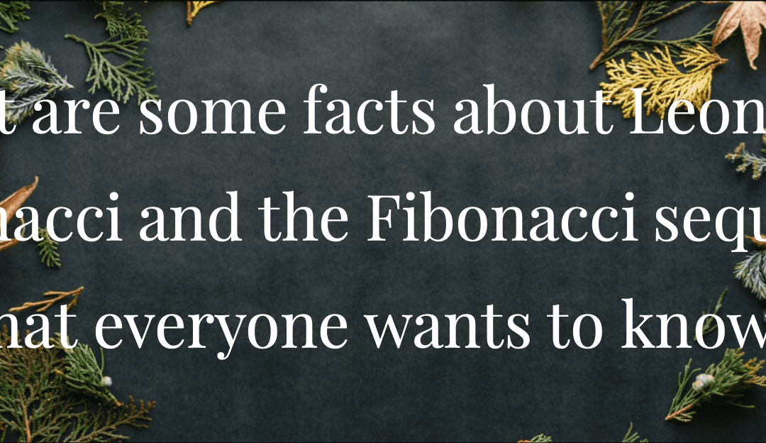 What are some facts about Leonardo Fibonacci and the Fibonacci sequence that everyone wants to know?