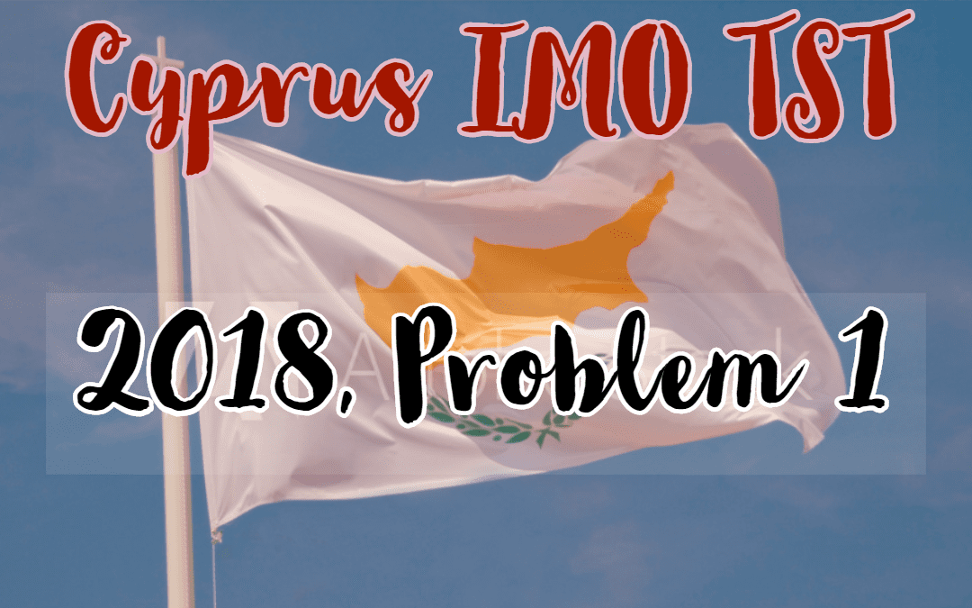 Number Theory, Cyprus IMO TST 2018, Problem 1