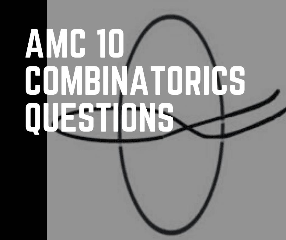 AMC 10 Combinatorics Questions