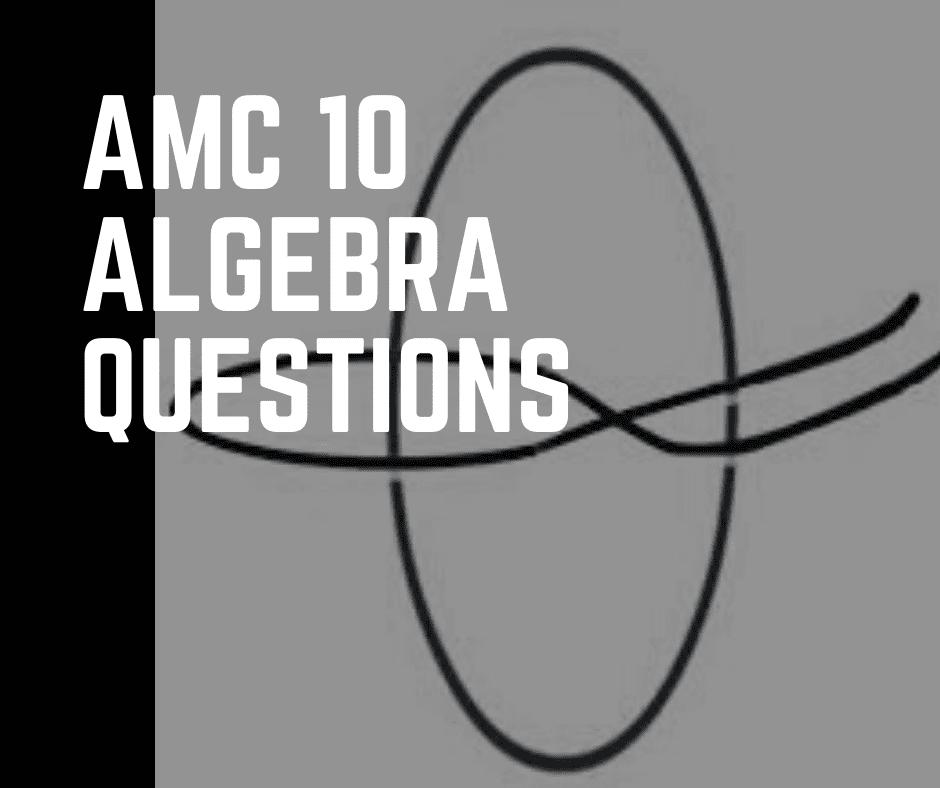 AMC 10 Algebra Questions