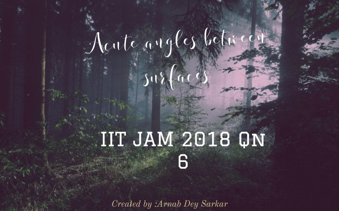 Acute angles between surfaces: IIT JAM 2018 Qn 6