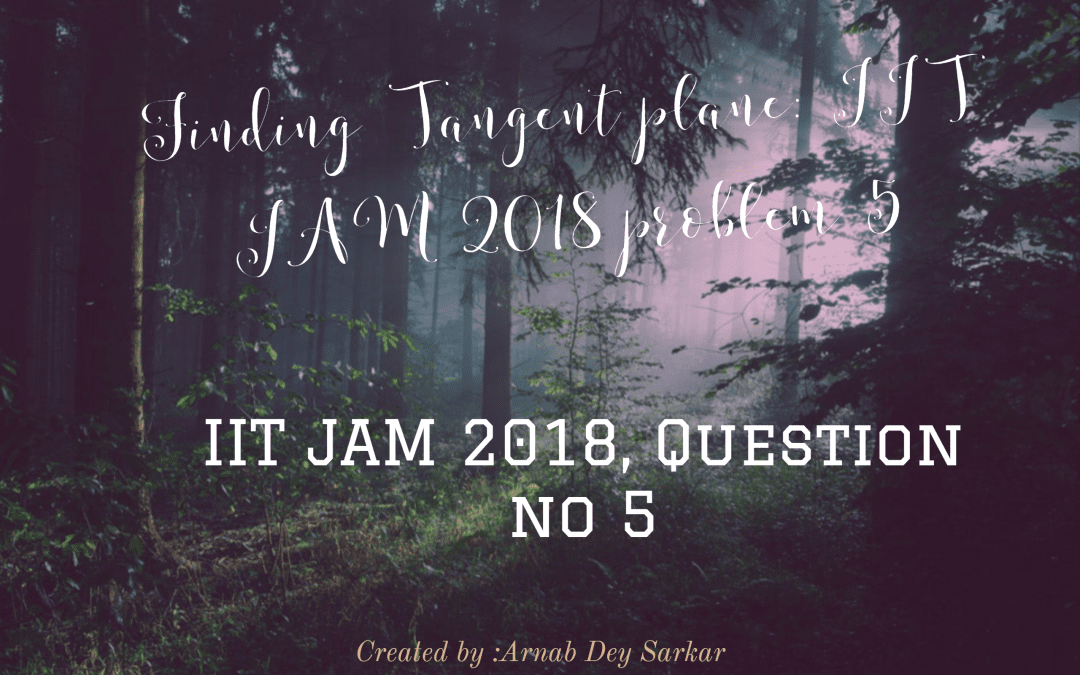 Finding Tangent plane: IIT JAM 2018 problem 5