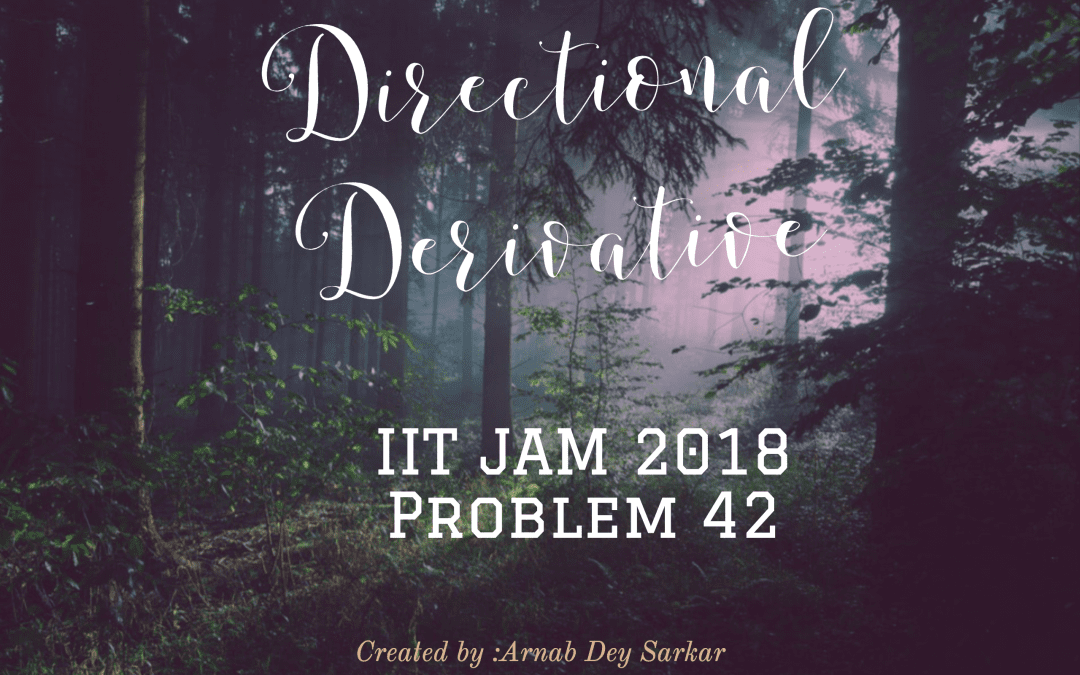 Directional Derivative : IIT JAM 2018 Problem 42