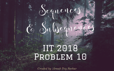 Sequences & Subsequences : IIT 2018 Problem 10