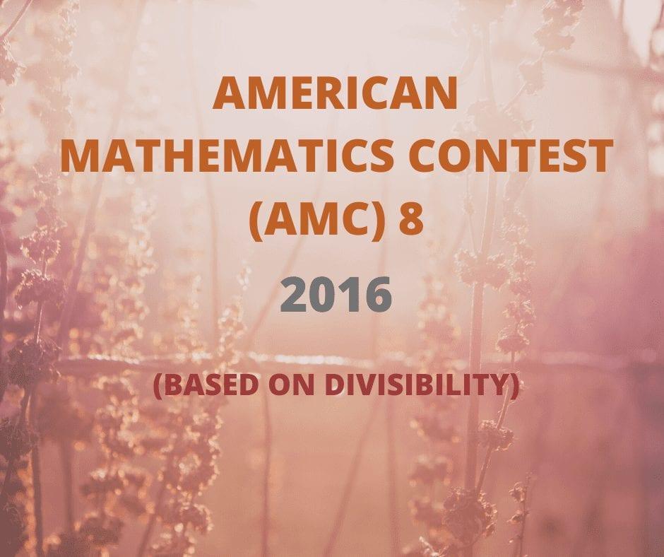 AMC 8,2016 Problem based on Divisibility